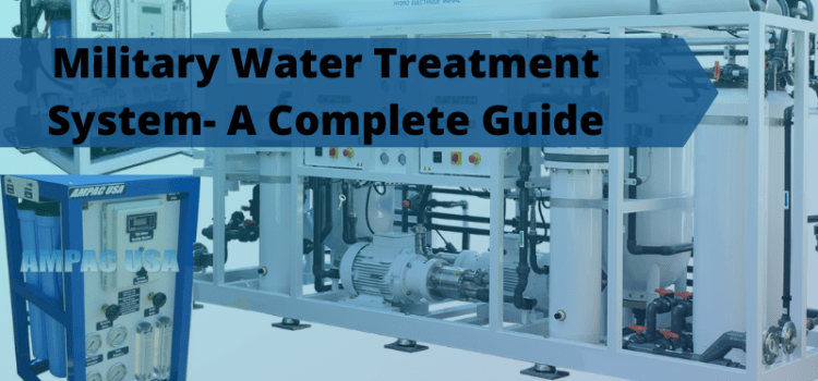 Ampac USA-Military Water Treatment System- A Complete Guide