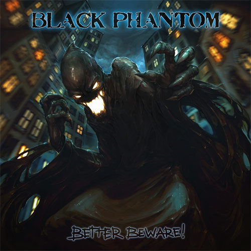 Black Phantom – Better Beware!