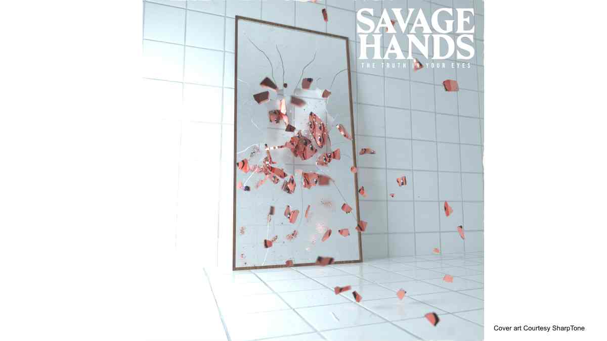 Savage Hands – The Truth In Your Eyes