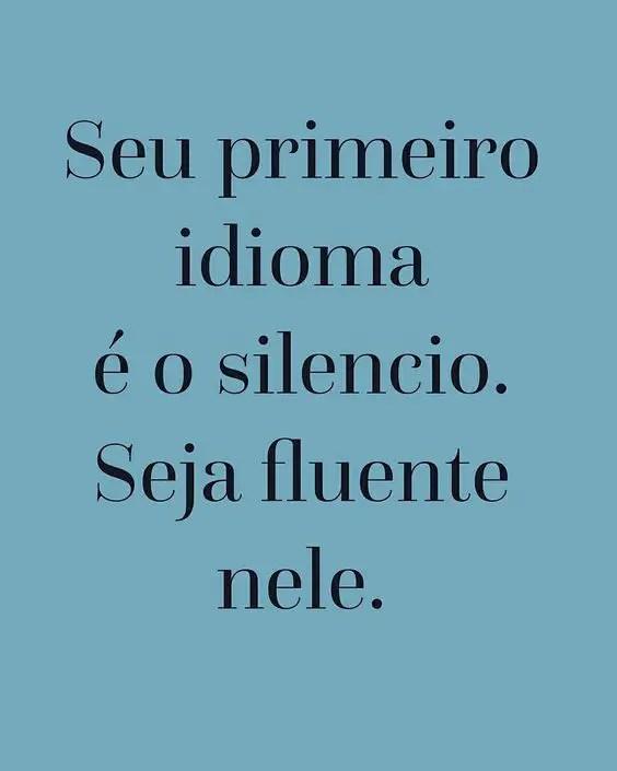 Seja fluente no silencio!!