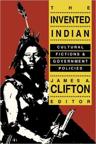 The Invented Indian James A. Clifton