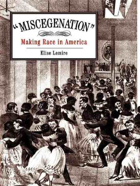 Miscegenation- Making Race in America