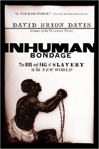 David Brion Davis, Inhuman Bondage The Rise and Fall of Slavery in the New World