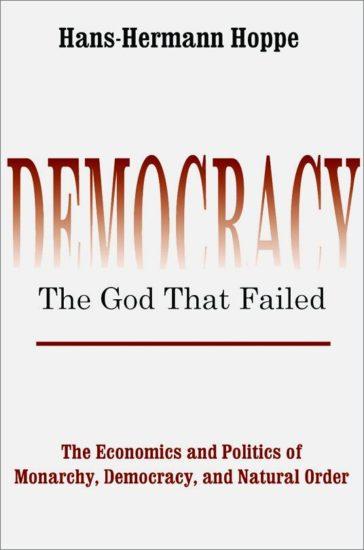Hans-Hermann Hoppe, Democracy — The God that Failed