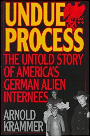 Undue Process- The Untold Story of America's German Alien Internees,Arnold Krammer