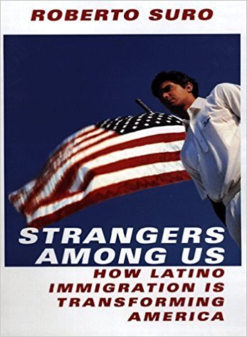 Strangers Among Us- How Latino Immigration is Transforming America, Roberto Suro