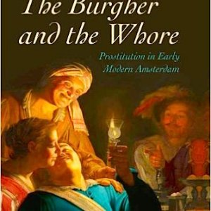 The Burgher and the Whore: Prostitution in Early Modern Amsterdam Book