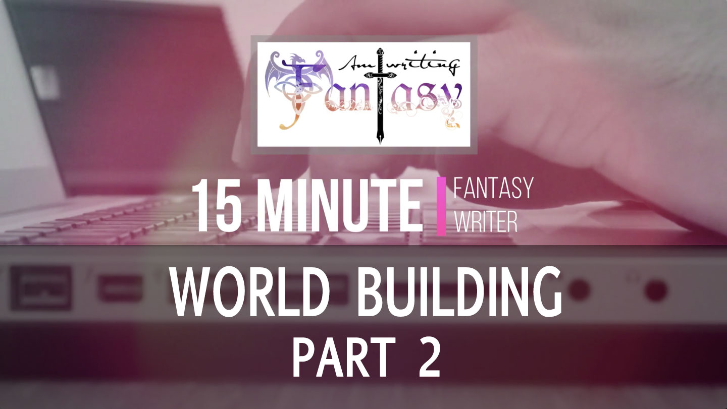 15 Minute Fantasy Writer Video 4: World Building Part 2