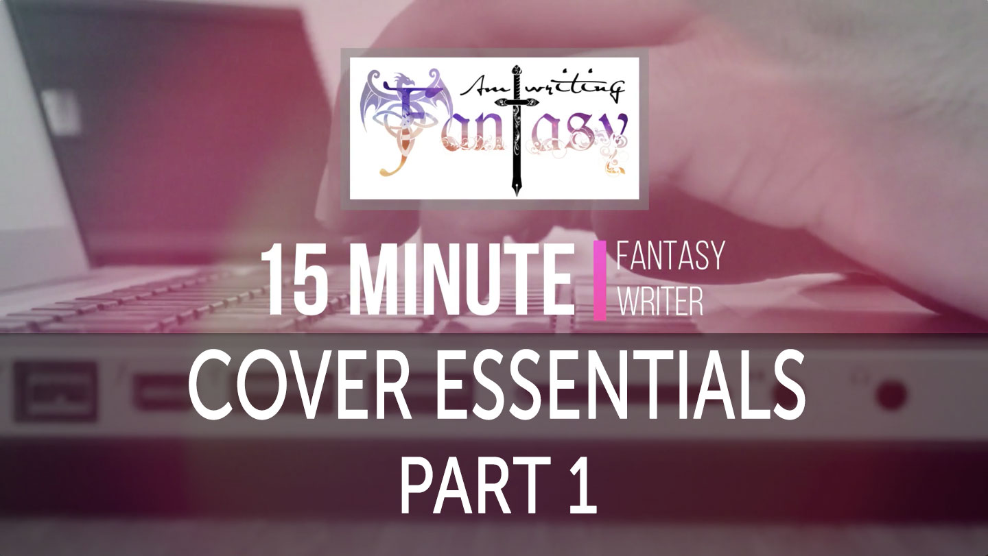 15 Minute Fantasy Writer Video 8: Cover Essentials Part 1