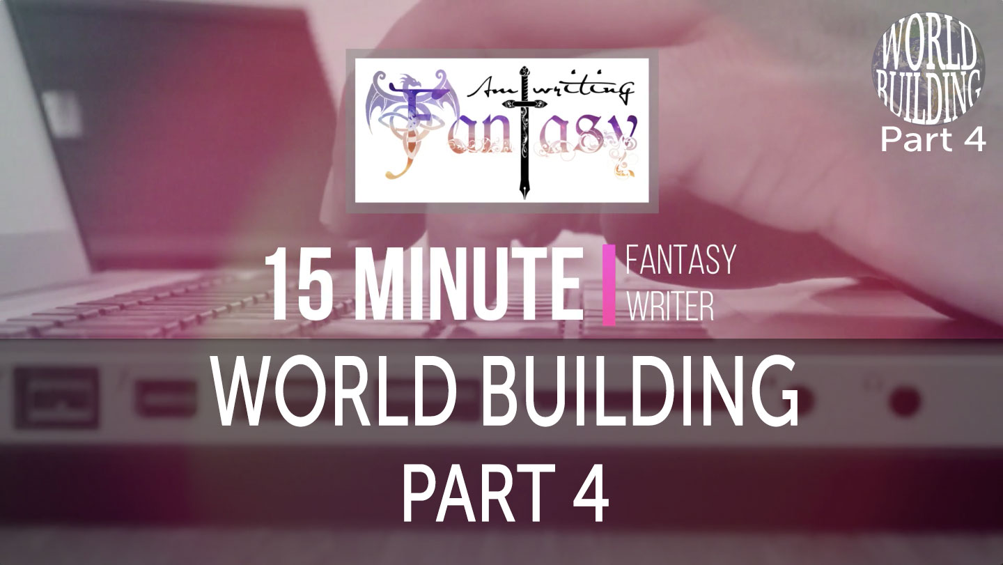 15 Minute Fantasy Writer Video 7: World Building Part 4