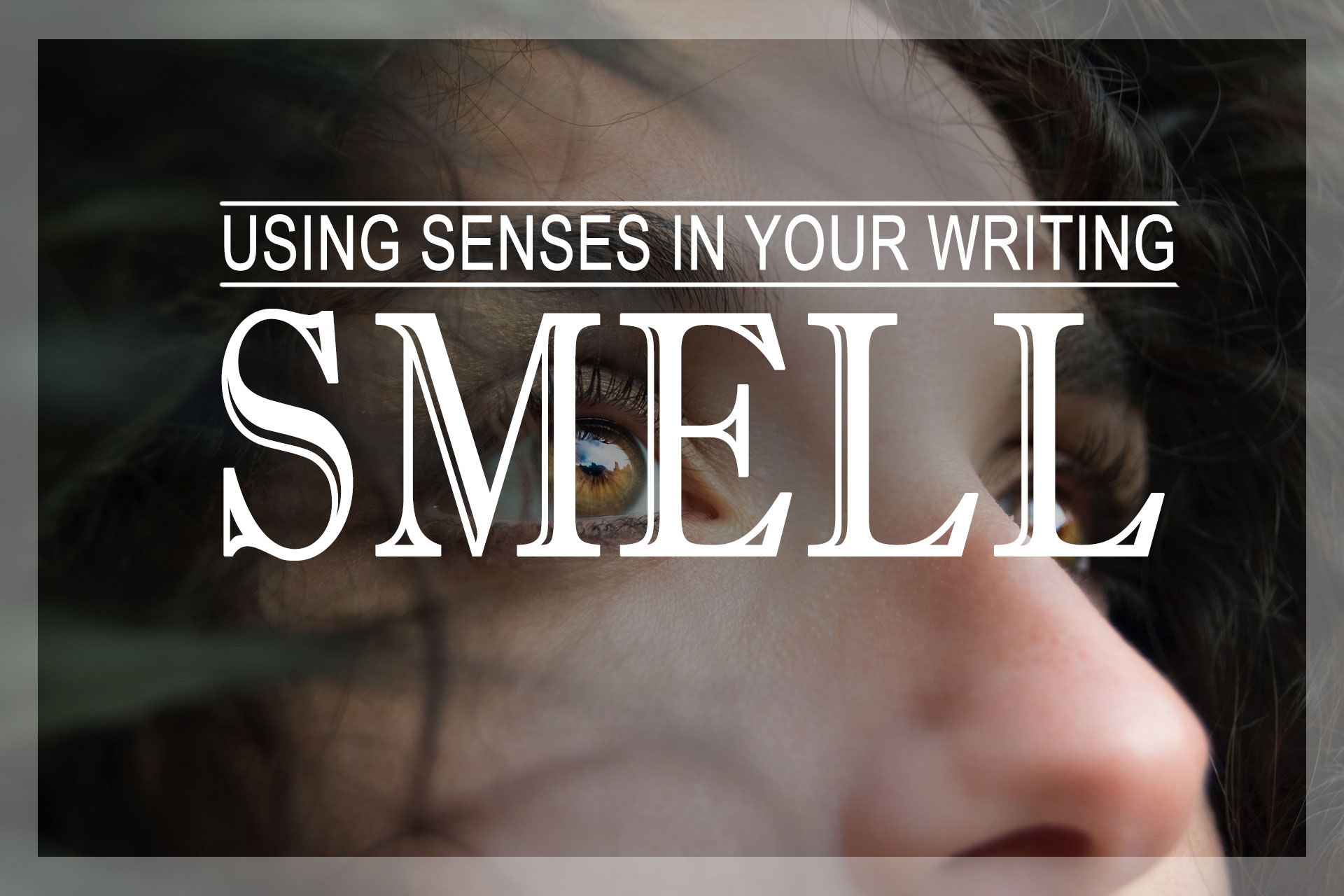 Expanding the Senses in Your Writing: Smell