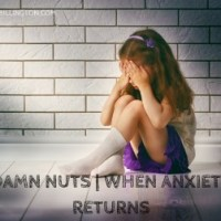 Damn Nuts | When Anxiety Returns