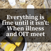Everything is Fine Until it Isn't : When Illness & OIT Meet