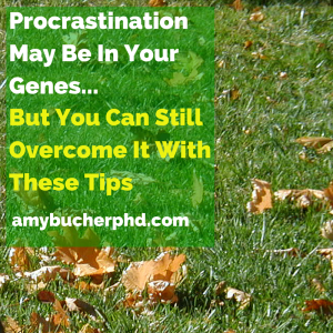 Procrastination May Be In Your Genes...