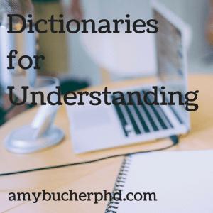 Dictionaries for Understanding
