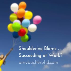 Shouldering Blame . . .Succeeding at