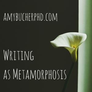 Writing as Metamorphosis