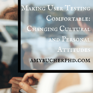 Making User Testing Comfortable- Changing Cultural and Personal Attitudes