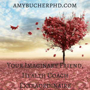 Your Imaginary Friend, Health Coach Extraordinaire