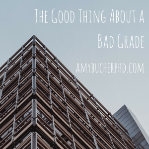 The Good Thing About a Bad Grade