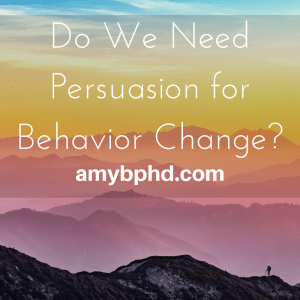 Do We Need Persuasion for Behavior Change?