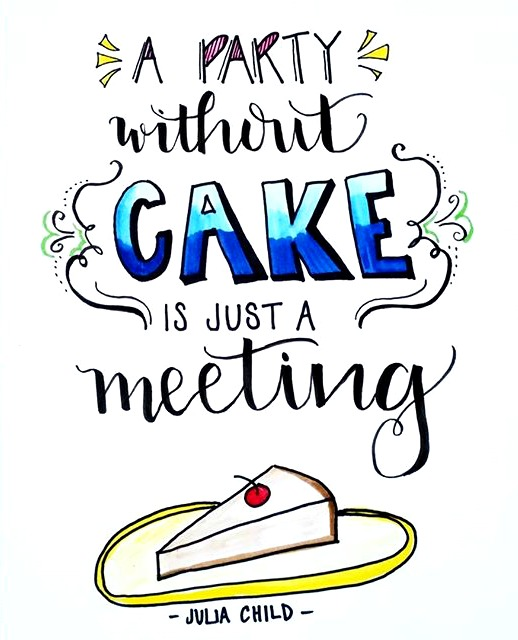 A Party Without Cake is Just a Meeting! Hand Lettered Printable