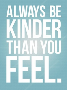 Text how to be kinder than you feel.