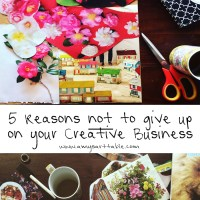 5 reasons not to give up on your creative business. Encouragement from first hand experience of five years in creative business. Click through to read.