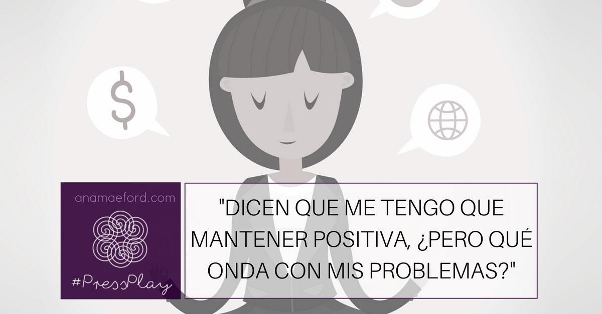 «Dicen que me tengo que mantener positiva, ¿pero qué onda con mis problemas?