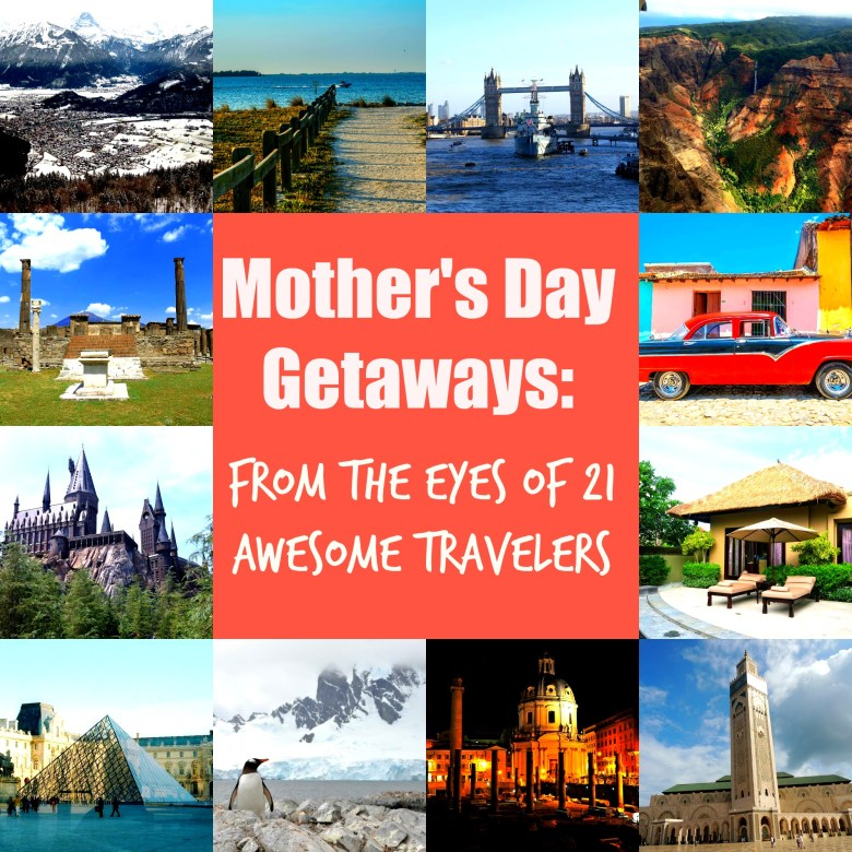 Mother's Day Getaways : From The Eyes Of 21 Awesome Travelers