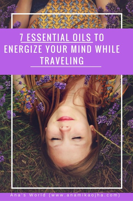 7 Essential Oils To Energize Your Mind While Traveling