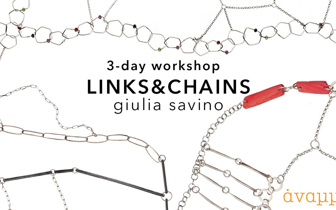Links & Chains / 3-day workshop with Giulia Savino / January, 26-28 2019