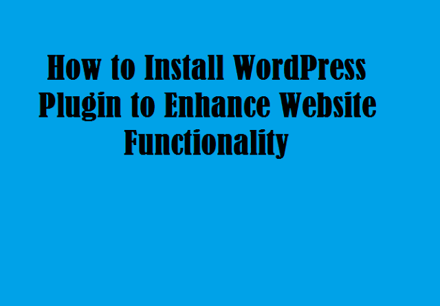 How to Install WordPress Plugin to Enhance Website Functionality