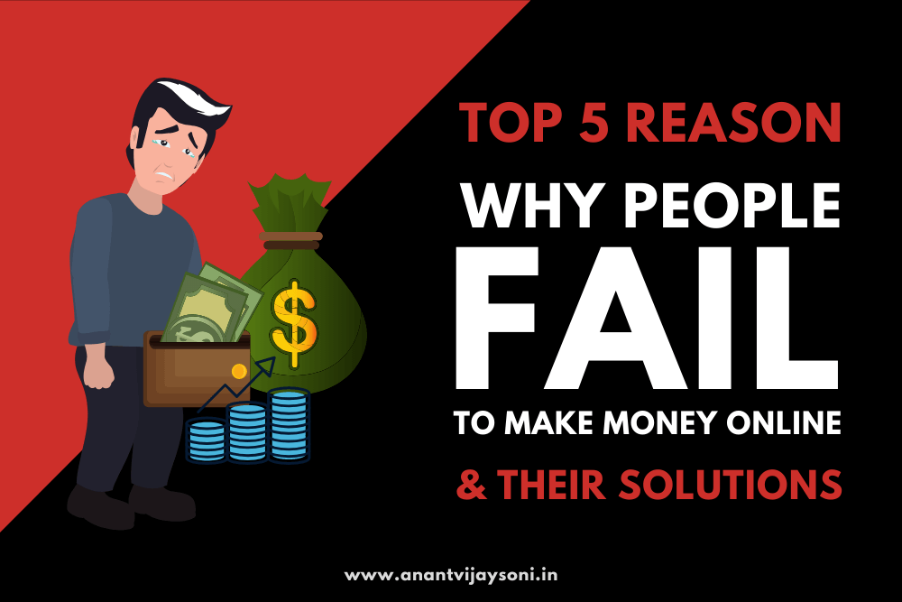 Top 5 Reason Why People Fail To Make Money Online & Their Solutions
