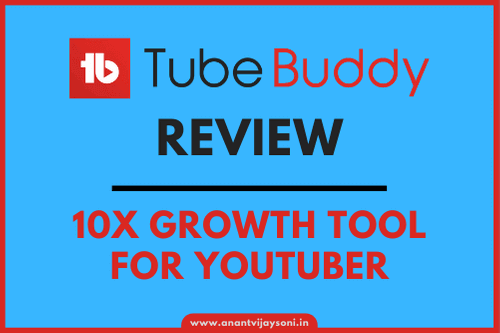 TubeBuddy Review - Essential 10X Growth Tool for YouTuber - Avstech - Anant Vijay Soni