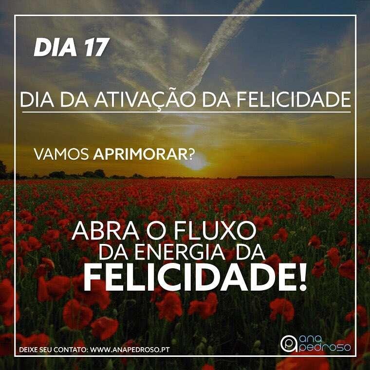 #17 Dia | DIA DA ATIVAÇÃO DA FELICIDADE!