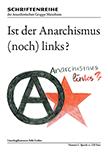 Schriftenreihe der Anarchistischen Gruppe Mannheim: 01 - Ist der Anarchismus (noch) links?