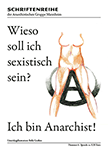 Schriftenreihe der Anarchistischen Gruppe Mannheim: 04 - Wieso soll ich sexistisch sein? Ich bin Anarchist!