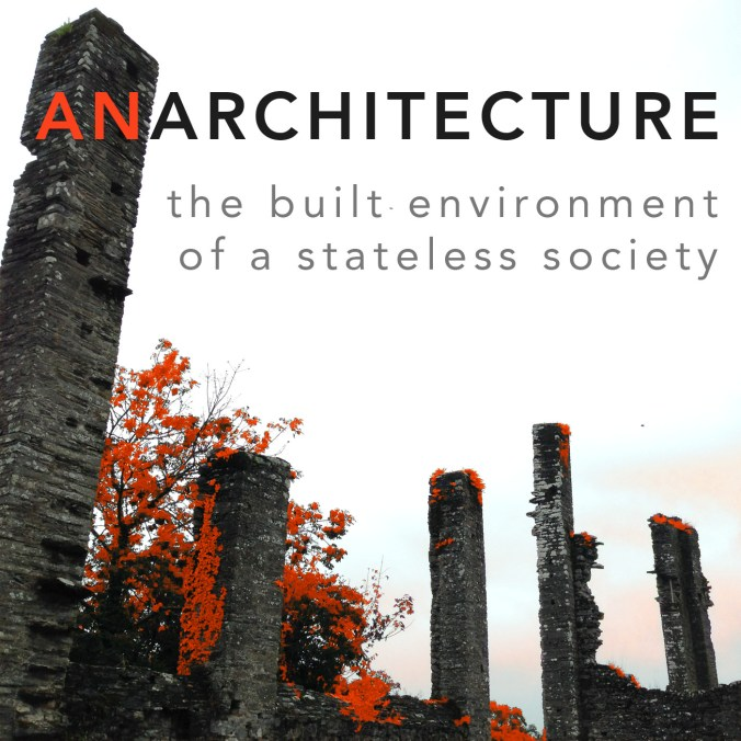 Anarchitecture - the built environment of a stateless society