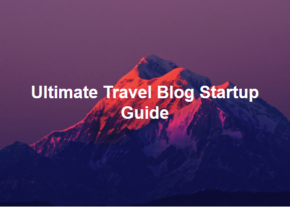 travel blog startup guide