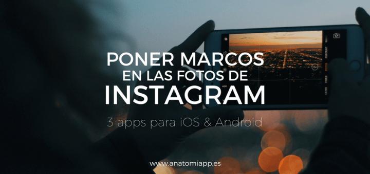 Poner marcos en las fotos de Instagram: 3 apps para iOS y Android ...