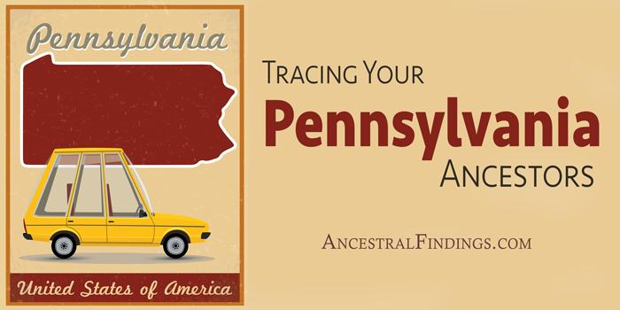 Tracing Your Pennsylvania Ancestors