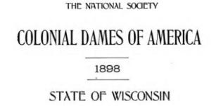 1898 The National Society of the Colonial Dames of America in the State of Wisconsin