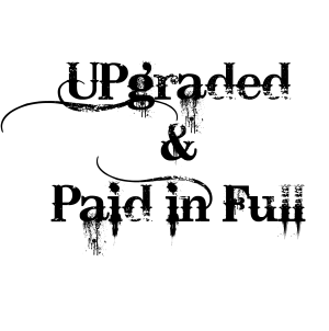 UPgraded & Paid in Full
