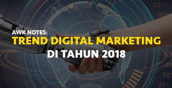 AWK Notes: Trend Digital Marketing Di Tahun 2018