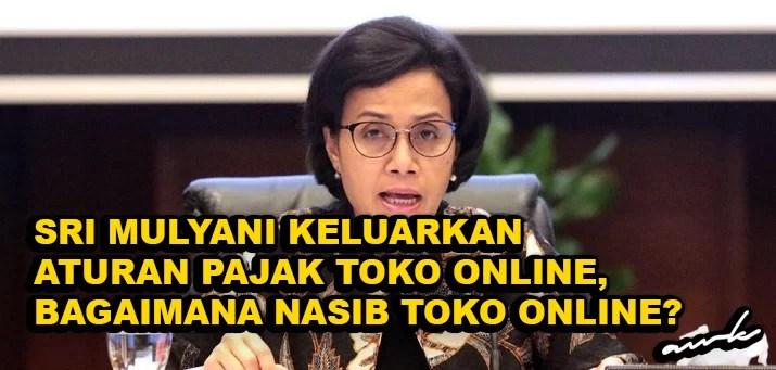 ECommerce: Sri Mulyani Rilis Aturan Pajak Toko Online, Bagaimana Nasib Toko Online?
