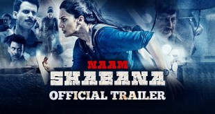 Naam Shabana Official Theatrical Trailer – Taapsee