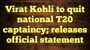 Virat Kohli to quit national T20 captaincy; releases official statement