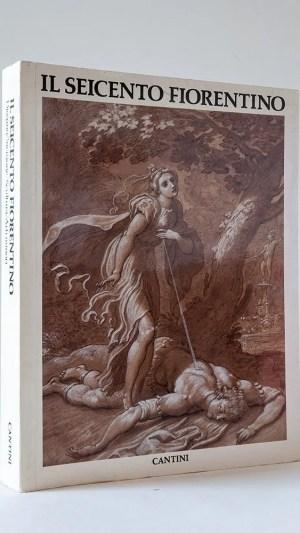 Il Seicento Fiorentino. Arte a Firenze Da Ferdinando I a Cosimo III Disegno/Incisione/Scultura/Arti minori