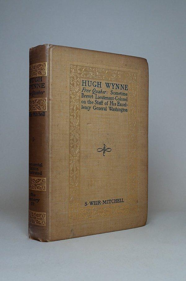 Hugh Wynne Free Quaker: Sometime Brevet Lieutenant-Colonel on the Staff of His Excellency General Washington Volume I
